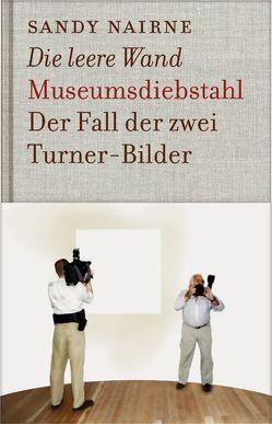 Die leere Wand – Museumsdiebstahl von Nairne,  Sandy, Richter,  Werner