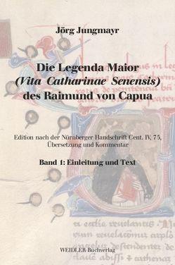 Die Legenda Maior (Vita Catharinae Senensis) des Raimund von Capua von Capua,  Raimund von, Jungmayr,  Jörg