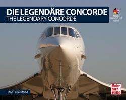 Die Legendäre Concorde/ The Legendary Concorde von Bauernfeind,  Ingo