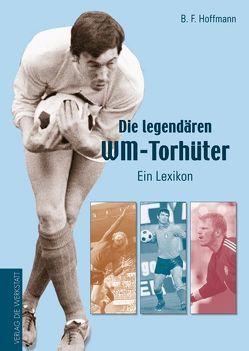 Die legendären WM-Torhüter von Hoffmann,  B F