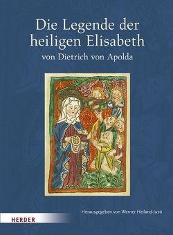 Die Legende der heiligen Elisabeth von Dietrich von Apolda von Heiland-Justi,  Werner