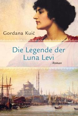 Die Legende der Luna Levi von Kuic,  Gordana, Wittmann,  Klaus, Wittmann,  Mirjana