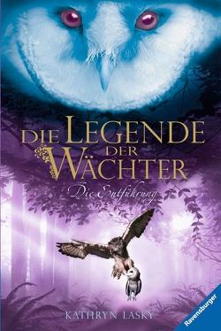 Die Legende der Wächter 1: Die Entführung von Khakdan,  Wahed, Lasky,  Kathryn, Orgaß,  Katharina