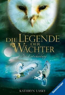 Die Legende der Wächter, Band 15: Die Entscheidung von Khakdan,  Wahed, Lasky,  Kathryn, Orgaß,  Katharina