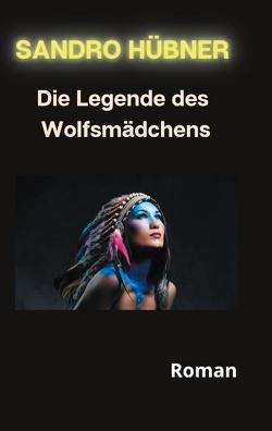 Die Legende des Wolfsmädchens von Hübner,  Sandro