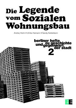 Die Legende vom Sozialen WohnungsbauDie Mauerpark-Affäre von Hamann,  Ulrike, Holm,  Andrej, Kaltenborn,  Sandy