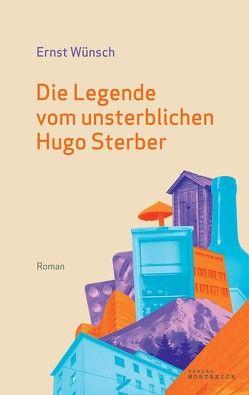 Die Legende vom unsterblichen Hugo Sterber von Wünsch,  Ernst