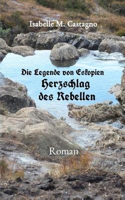 Die Legende von Eskopien Herzschlag des Rebellen von Castagno,  Isabelle M.