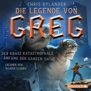 Die Legende von Greg 1: Der krass katastrophale Anfang der ganzen Sache von Clarén,  Marius, Haefs,  Gabriele, Rylander,  Chris