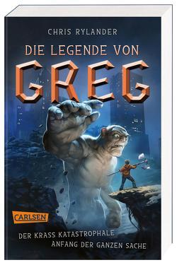 Die Legende von Greg 1: Der krass katastrophale Anfang der ganzen Sache von Haefs,  Gabriele, Rylander,  Chris