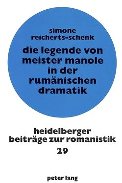 Die Legende von Meister Manole in der rumänischen Dramatik von Reicherts-Schenk,  Simone