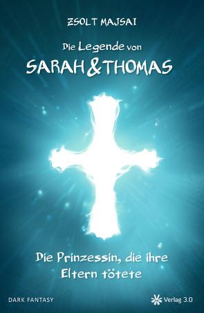 Die Legende von Sarah und Thomas – Die Prinzessin, die ihre Eltern tötete (Band 1) von Majsai,  Zsolt