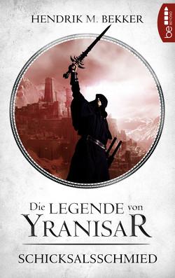 Die Legende von Yranisar – Schicksalsschmied von Bekker,  Hendrik M.