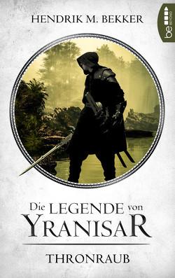 Die Legende von Yranisar – Thronraub von Bekker,  Hendrik M.
