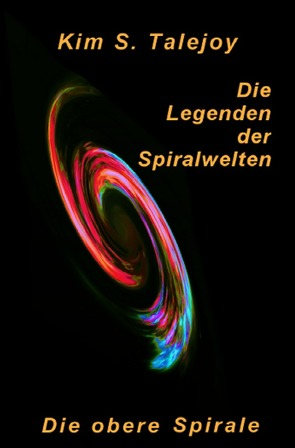 Die Legenden der Spiralwelten – Die obere Spirale von Talejoy,  Kim S.