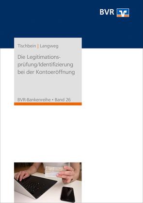 Die Legitimationsprüfung/Identifizierung bei der Kontoeröffnung von Langweg,  Peter, Tischbein,  Heinz-Jürgen