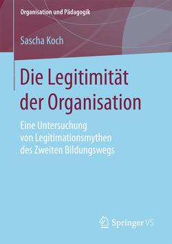 Die Legitimität der Organisation von Koch,  Sascha