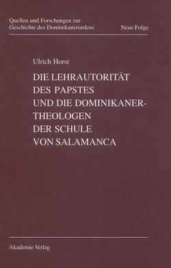 Die Lehrautorität des Papstes und die Dominikanertheologen der Schule von Salamanca von Horst,  Ulrich