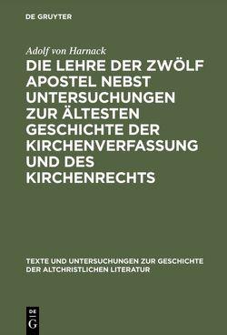 Die Lehre der zwölf Apostel nebst Untersuchungen zur ältesten Geschichte der Kirchenverfassung und des Kirchenrechts von Harnack,  Adolf von