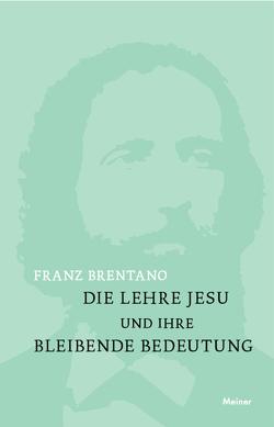 Die Lehre Jesu und ihre bleibende Bedeutung von Brentano,  Franz, Kastil,  Alfred