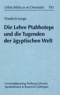 Die Lehre Ptahhoteps und die Tugenden der ägyptischen Welt von Junge,  Friedrich