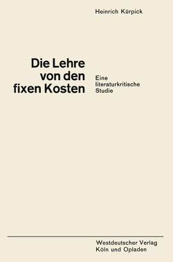 Die Lehre von den fixen Kosten von Kürpick,  Heinrich