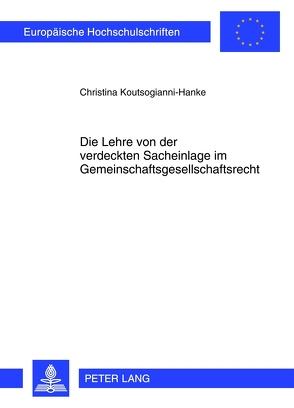 Die Lehre von der verdeckten Sacheinlage im Gemeinschaftsgesellschaftsrecht von Koutsogianni-Hanke,  Christina