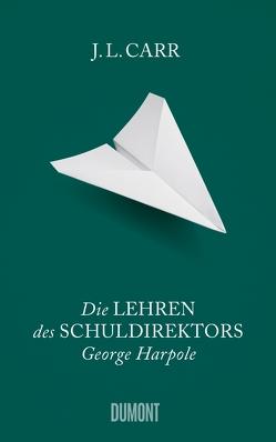 Die Lehren des Schuldirektors George Harpole von Carr,  J.L., Köpfer,  Monika