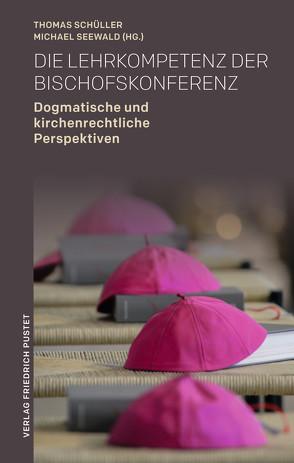 Die Lehrkompetenz der Bischofskonferenz von Schüller,  Thomas, Seewald,  Michael