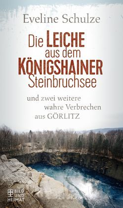 Die Leiche aus dem Königshainer Steinbruchsee von Schulze,  Eveline