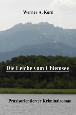 Die Leiche vom Chiemsee von Korn,  Werner A.