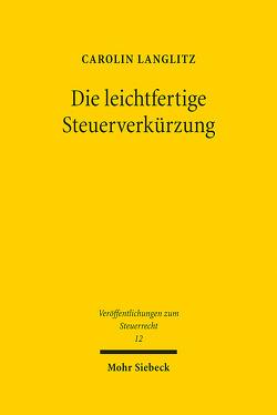 Die leichtfertige Steuerverkürzung von Langlitz,  Carolin