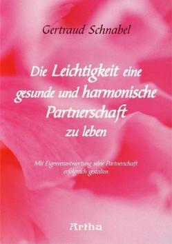 Die Leichtigkeit eine gesunde und harmonische Partnerschaft zu leben von Schnabel,  Gertraud M