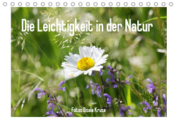 Die Leichtigkeit in der Natur (Tischkalender 2019 DIN A5 quer) von Kruse,  Gisela