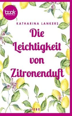 Die Leichtigkeit von Zitronenduft von Lankers,  Katharina