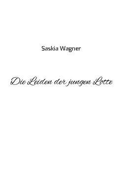 Die Leiden der jungen Lotte von Wagner,  Saskia