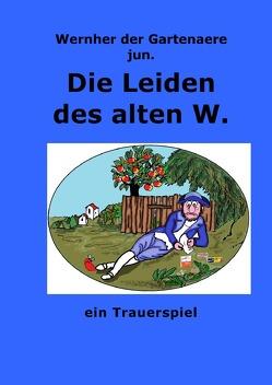 Die Leiden des alten W. von der Gartenaere jun.,  Wernher