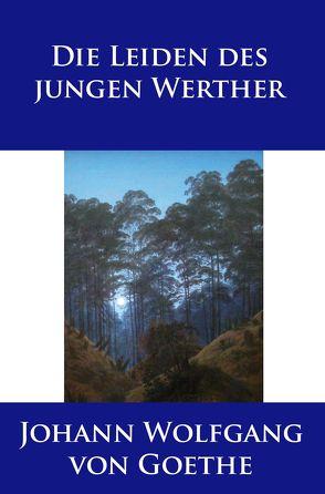 Die Leiden des jungen Werther von Goethe,  Johann Wolfgang von