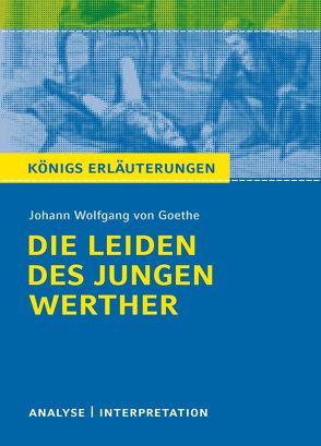 Die Leiden des jungen Werther von Johann Wolfgang von Goethe. Königs Erläuterungen. von Bernhardt,  Rüdiger, Goethe,  Johann Wolfgang von