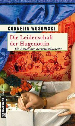 Die Leidenschaft der Hugenottin von Wusowski,  Cornelia