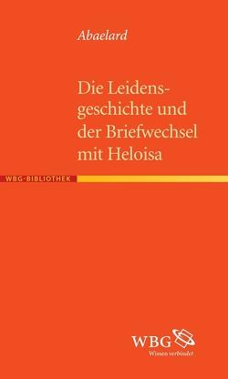 Die Leidensgeschichte und der Briefwechsel mit Heloisa von Abaelard, Borst,  Eberhard