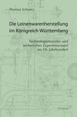 Die Leinenwarenherstellung im Königreich Württemberg von Schuetz,  Thomas