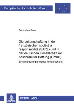 Die Leitungshaftung in der französischen société à responsabilité limitée (SARL) und in der deutschen Gesellschaft mit beschränkter Haftung (GmbH) von Gros,  Sébastien