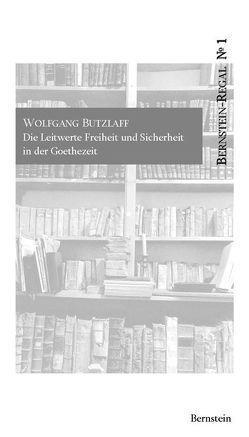 Die Leitwerte Freiheit und Sicherheit in der Goethezeit von Butzlaff,  Wolfgang, Remmel,  Andreas, Remmel,  Paul