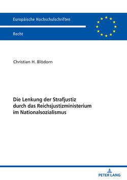 Die Lenkung der Strafjustiz durch das Reichsjustizministerium im Nationalsozialismus von Blödorn,  Christian H.