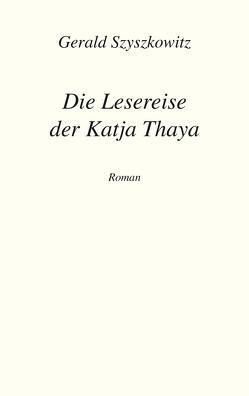 Die Lesereise der Katja Thaya von Szyszkowitz,  Gerald