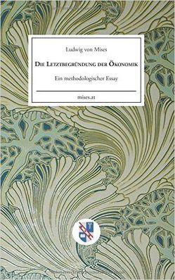 Die Letztbegründung der Ökonomik von Krebs,  Helmut, Taghizadegan,  Rahim, von Mises,  Ludwig