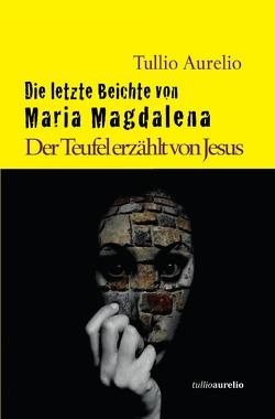 Die letzte Beichte von Maria Magdalena von Aurelio,  Tullio