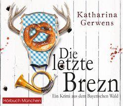 Die letzte Brezn von Gerwens,  Katharina, Hildenbrandt,  Gaby