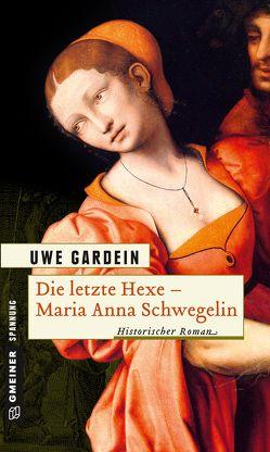 Die letzte Hexe – Maria Anna Schwegelin von Gardein,  Uwe